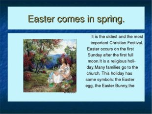 Easter comes in spring. It is the oldest and the most important Christian Fes