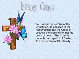 The Cross is the symbol of the Crucifixion, as opposed to the Resurrection.