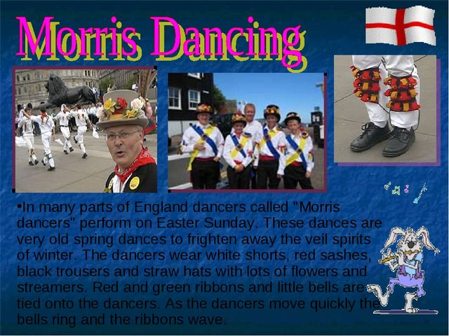 "In many parts of England dancers called ""Morris dancers"" perform on Easter Su..."