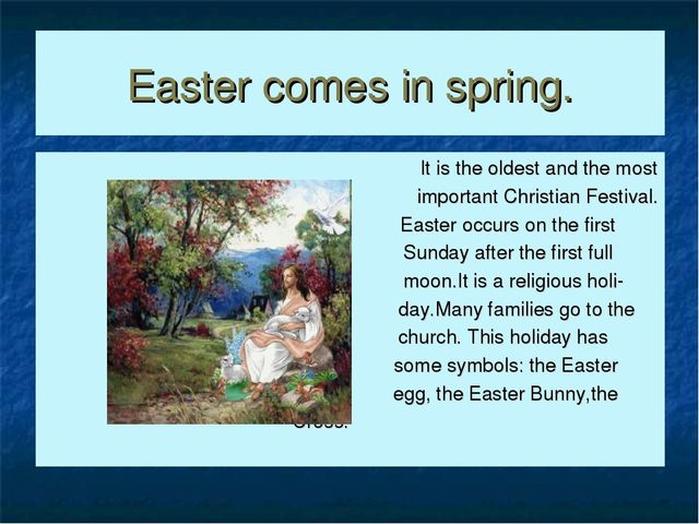 Easter comes in spring. It is the oldest and the most important Christian Fes...
