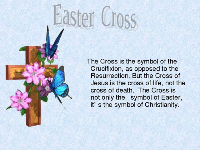 The Cross is the symbol of the Crucifixion, as opposed to the Resurrection....