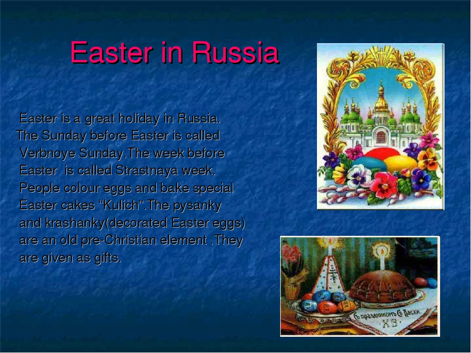 Easter in Russia Easter is a great holiday in Russia. The Sunday before Easte...