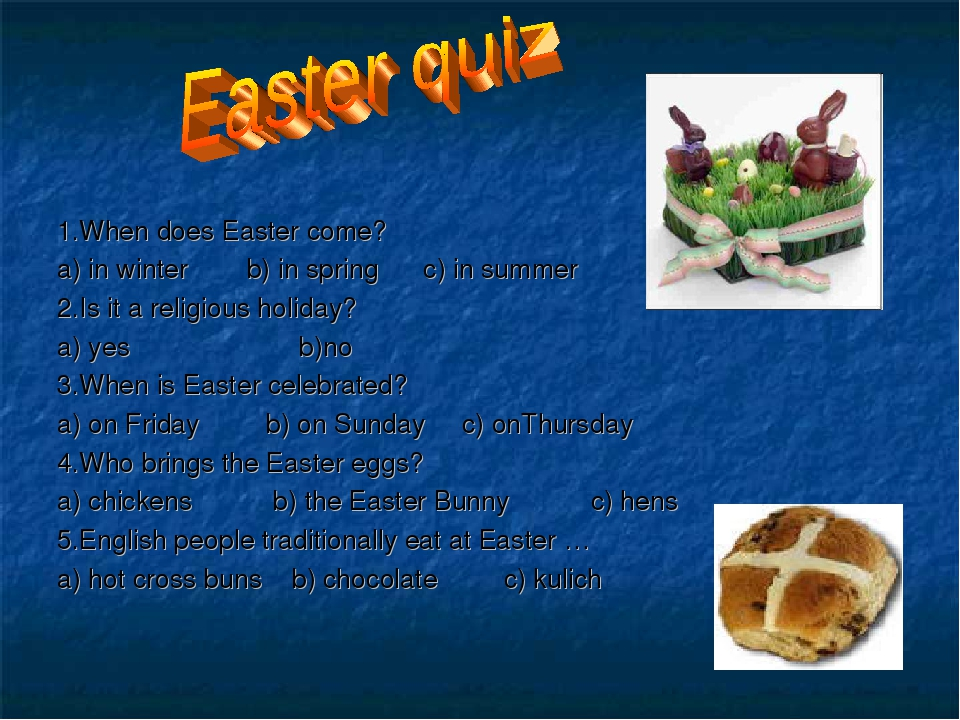 1.When does Easter come? a) in winter b) in spring c) in summer 2.Is it a rel...