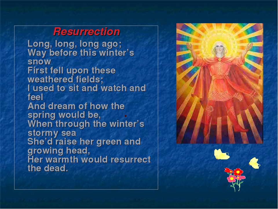 Resurrection Long, long, long ago; Way before this winter's snow First fell u...