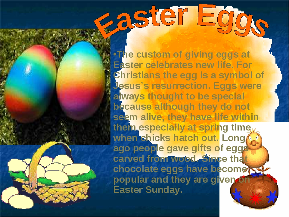 The custom of giving eggs at Easter celebrates new life. For Christians the e...
