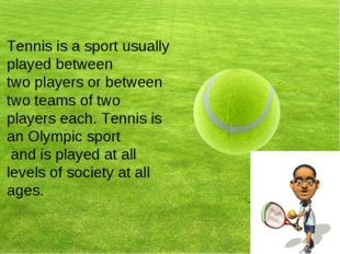 Tennis is a sport usually played between two players or between two teams of