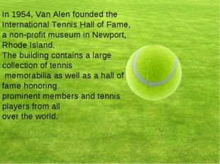 In 1954, Van Alen founded the International Tennis Hall of Fame, a non-profi