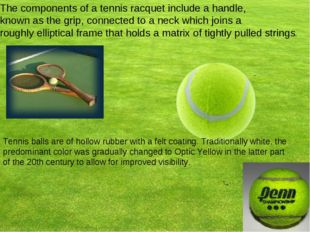The components of a tennis racquet include a handle, known as the grip, conne