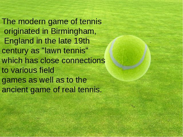 The modern game of tennis originated in Birmingham, England in the late 19th...