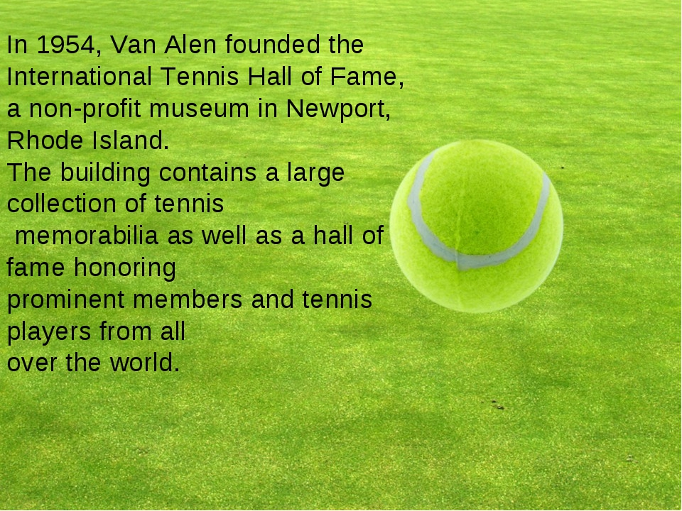 In 1954, Van Alen founded the International Tennis Hall of Fame, a non-profi...