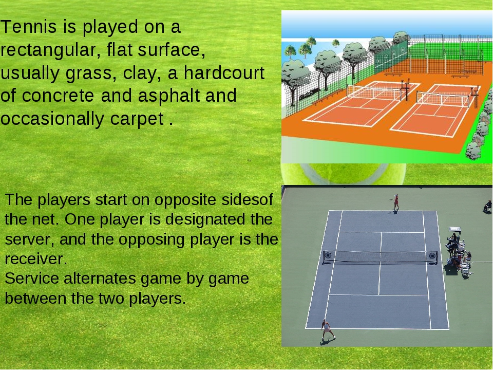 Tennis is played on a rectangular, flat surface, usually grass, clay, a hardc...