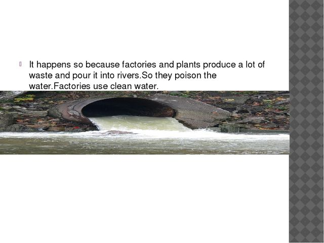 It happens so because factories and plants produce a lot of waste and pour i...