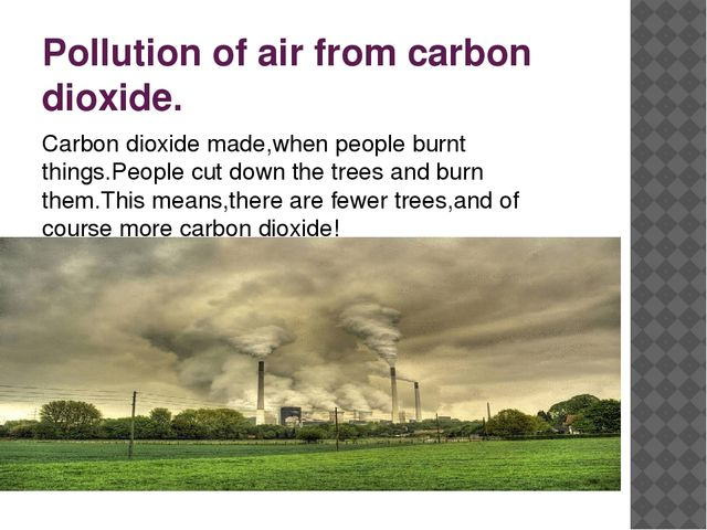 Pollution of air from carbon dioxide. Carbon dioxide made,when people burnt t...