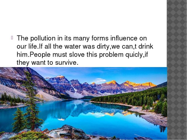 The pollution in its many forms influence on our life.If all the water was d...