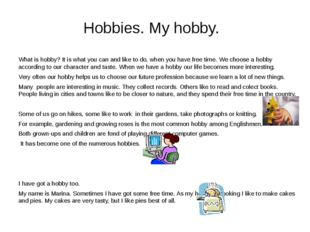 What is hobby? It is what you can and like to do, when you have free time. We