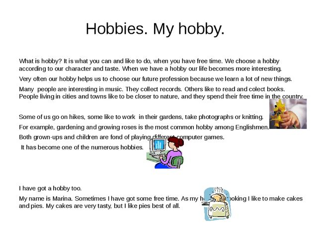 What is hobby? It is what you can and like to do, when you have free time. We...
