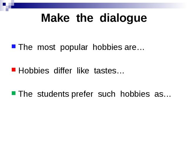Make the dialogue The most popular hobbies are… Hobbies differ like tastes… T...