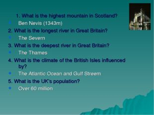 1. What is the highest mountain in Scotland? Ben Nevis (1343m) 2. What is the