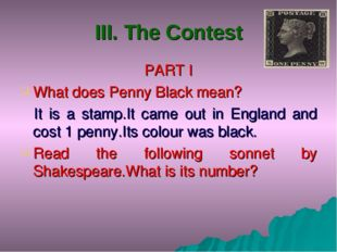 III. The Contest PART I What does Penny Black mean? It is a stamp.It came out