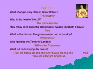 PART III What changes very often in Great Britain? The weather Who is the hea