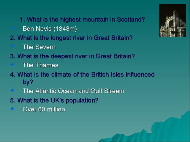 1. What is the highest mountain in Scotland? Ben Nevis (1343m) 2. What is the...