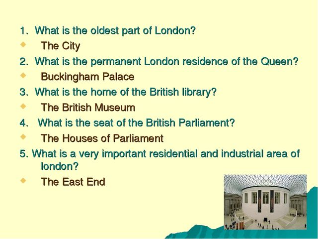 1. What is the oldest part of London? The City 2. What is the permanent Londo...