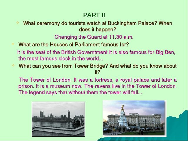 PART II What ceremony do tourists watch at Buckingham Palace? When does it ha...