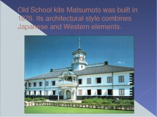 Old School kite Matsumoto was built in 1876. Its architectural style combines