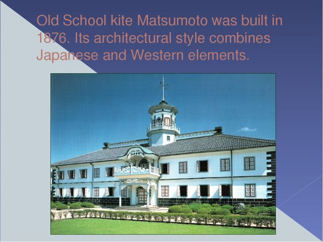 Old School kite Matsumoto was built in 1876. Its architectural style combines...