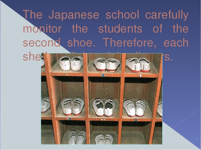 The Japanese school carefully monitor the students of the second shoe. Theref...