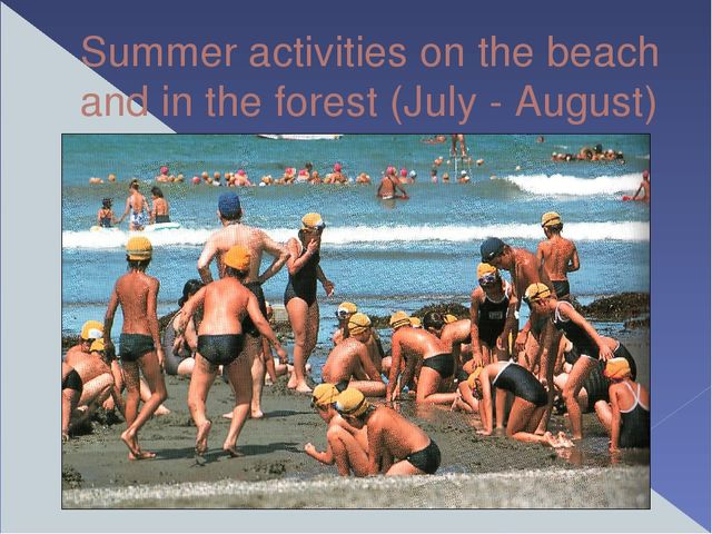 Summer activities on the beach and in the forest (July - August)