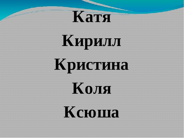 Катя Кирилл Кристина Коля Ксюша