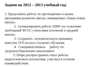 Задачи на 2012 – 2013 учебный год: 1. Продолжить работу по претворению в жизн