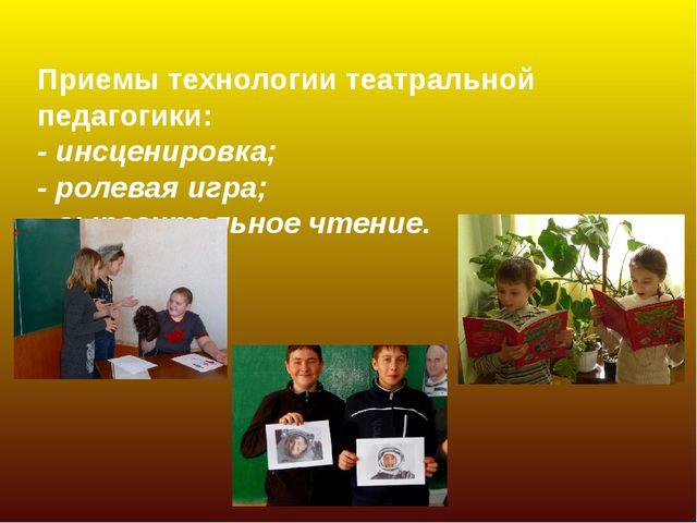 Приемы технологии театральной педагогики: - инсценировка; - ролевая игра; -...
