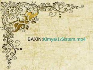 BAXIN:Kimya\1\Sistem.mp4