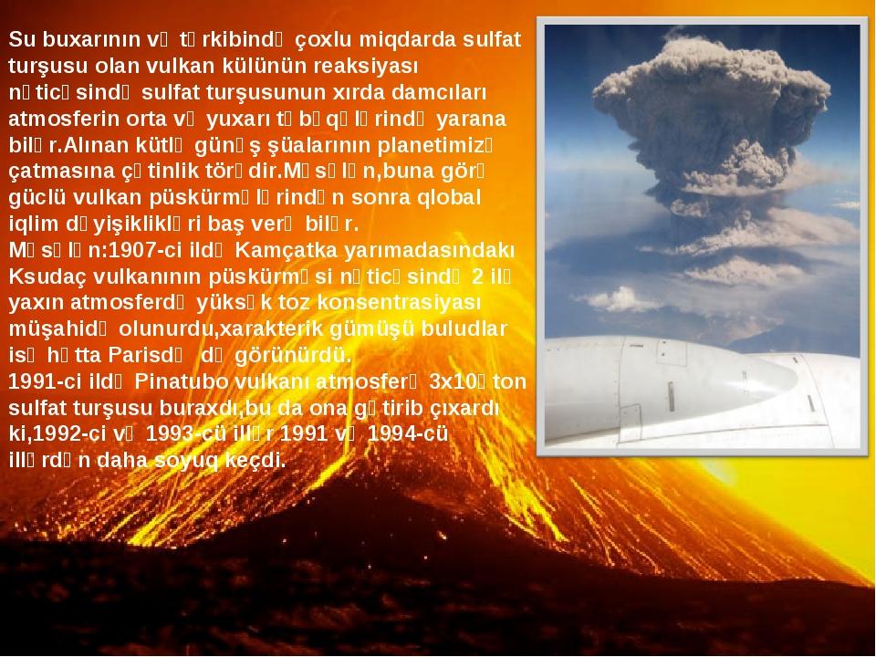 Su buxarının və tərkibində çoxlu miqdarda sulfat turşusu olan vulkan külünün...