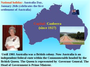 Until 1901 Australia was a British colony. Now Australia is an independent f