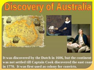 It was discovered by the Dutch in 1606, but the continent was not settled til