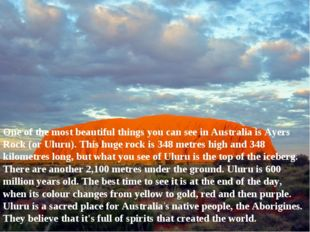 One of the most beautiful things you can see in Australia is Ayers Rock (or U