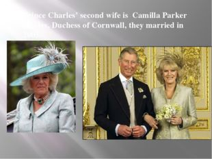 Prince Charles' second wife is Camilla Parker Bowles, Duchess of Cornwall, th