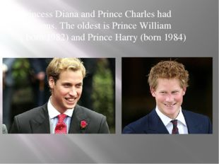 Princess Diana and Prince Charles had two sons. The oldest is Prince William