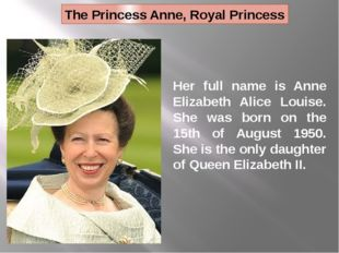 Her full name is Anne Elizabeth Alice Louise. She was born on the 15th of Aug