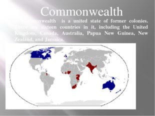 Commonwealth A Commonwealth is a united state of former colonies. There are s