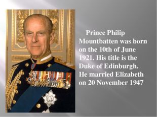 Prince Philip Mountbatten was born on the 10th of June 1921. His title is th