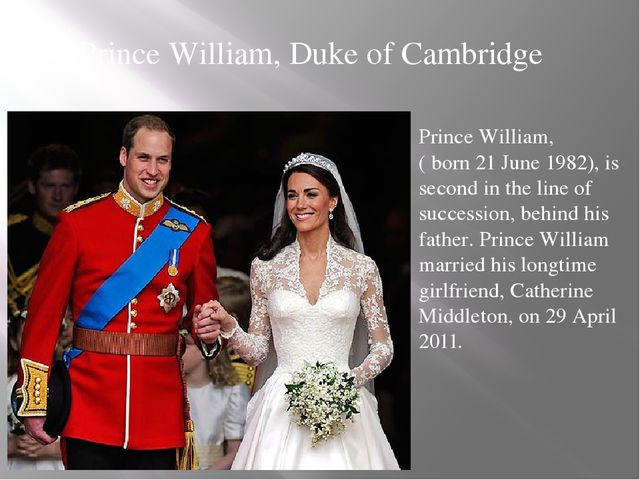Prince William, Duke of Cambridge Prince William, ( born 21 June 1982), is se...
