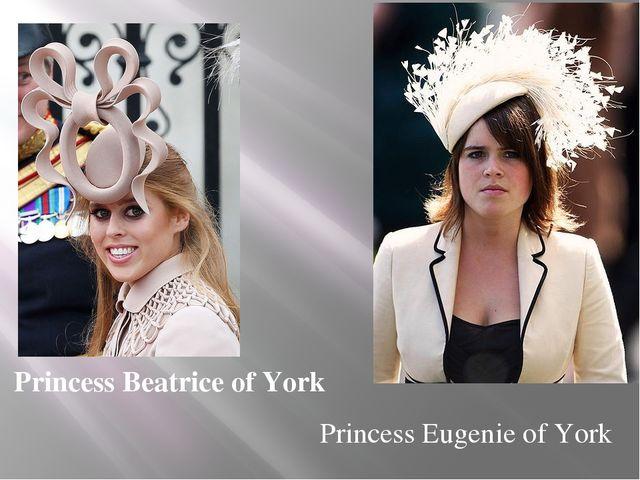 Princess Beatrice of York Princess Eugenie of York