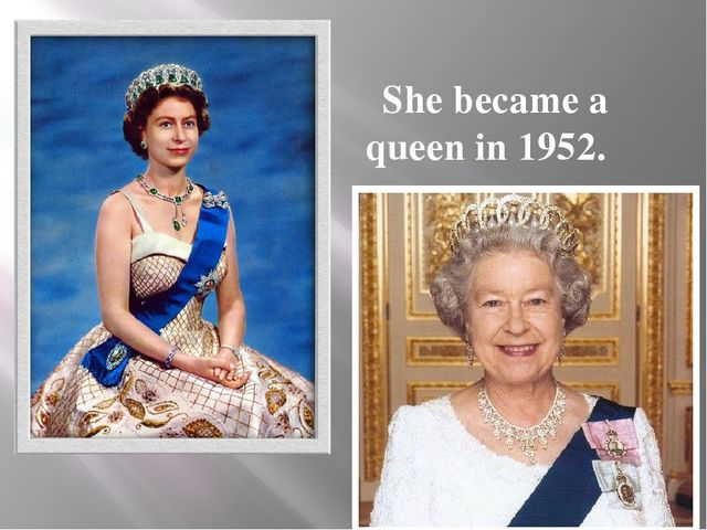 She became a queen in 1952.