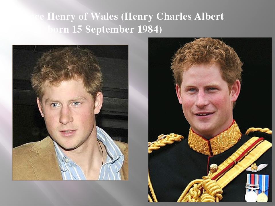 Prince Henry of Wales (Henry Charles Albert David, born 15 September 1984)