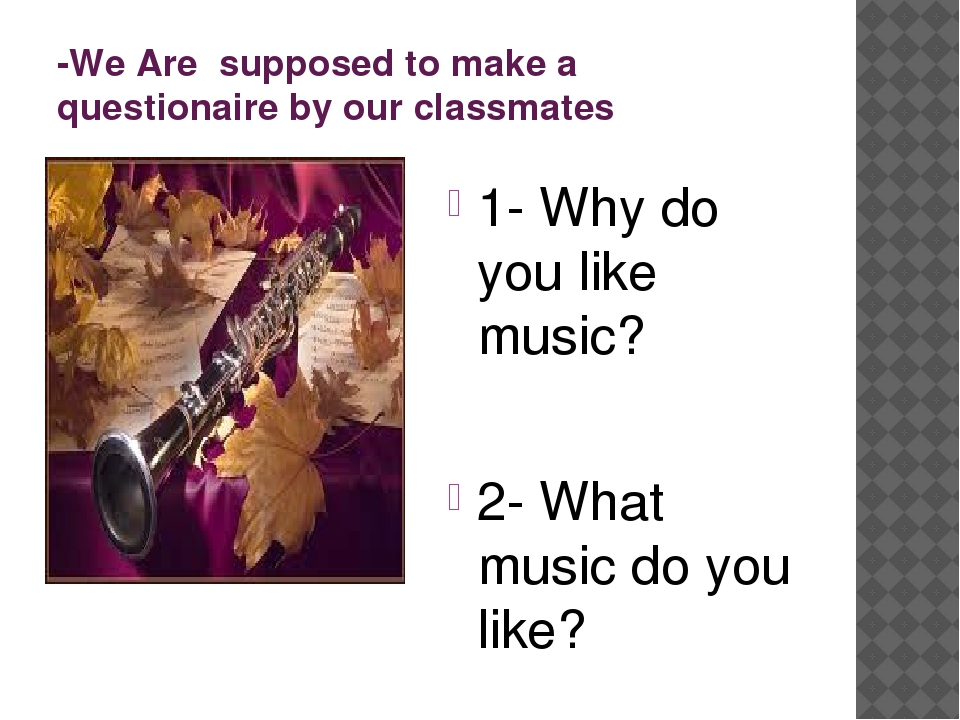 -We Are supposed to make a questionaire by our classmates 1- Why do you like...