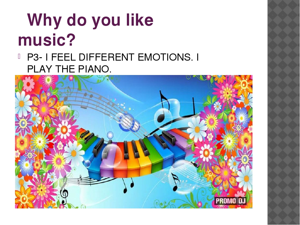 Why do you like music? P3- I FEEL DIFFERENT EMOTIONS. I PLAY THE PIANO.